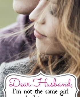 Dear Husband, I'm Not the Same Girl You Married