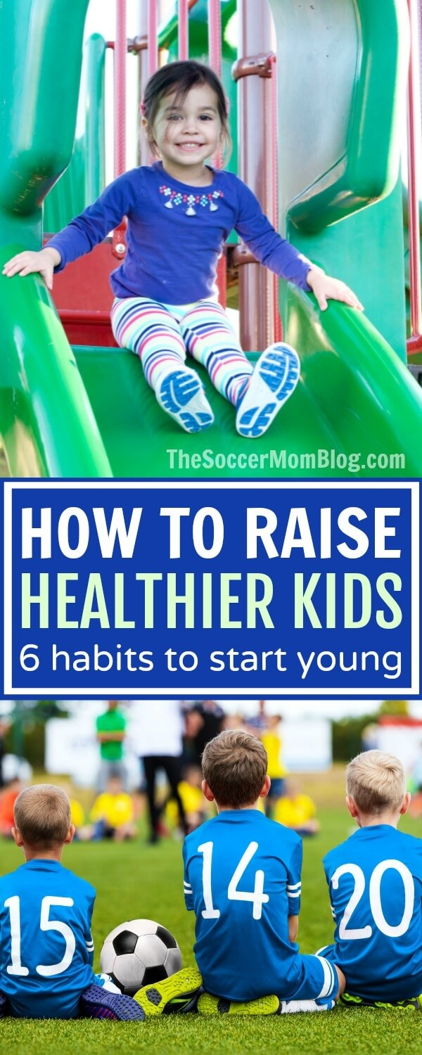 The 6 healthy habits to teach your kids while they're young that are proven to help them grow into healthy adults.