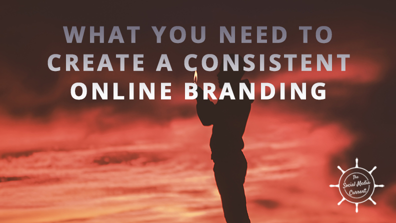 What You Need To Know To Create a Consistent Online Branding
