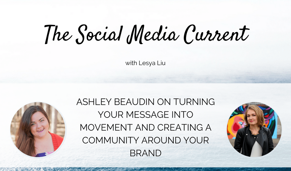 Ashley Beaudin on Turning Your Message into Movement and Creating a Community around Your Brand