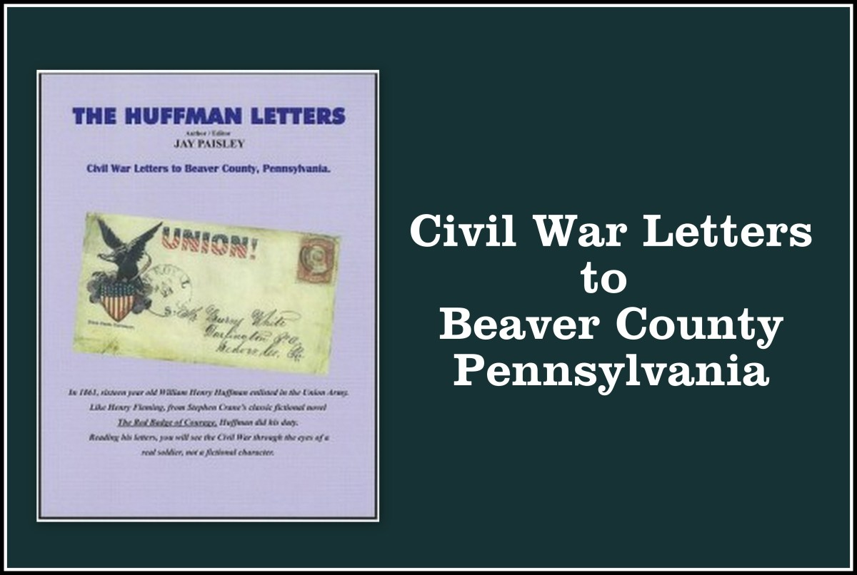 The Huffman Letters: Civil War Letters Home to Beaver County, Pennsylvania