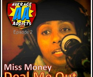 The Average Addicts Podcast (Ep02) – Miss Money