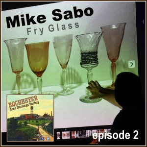 Rochester Area Heritage Society (Ep02): Mike Sabo | Fry Glass Stems