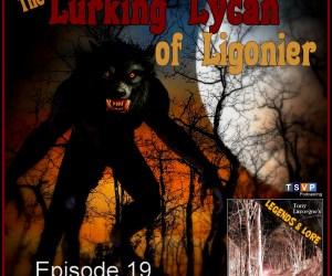 Tony Lavorgne's Legends & Lore Podcast (Ep19): The Lurking Lycan of Ligonier