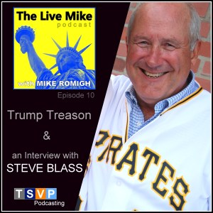 The Live Mike Podcast (Ep10): Trump Treason & Steve Blass