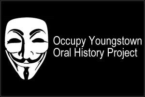 OCCUPY YOUNGSTOWN ORAL HISTORY PROJECT