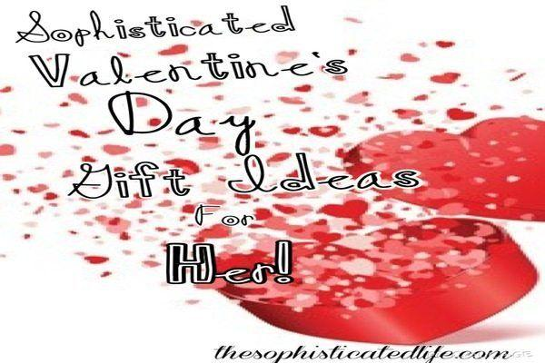 Sophisticated Valentines Day Gift Ideas For Her