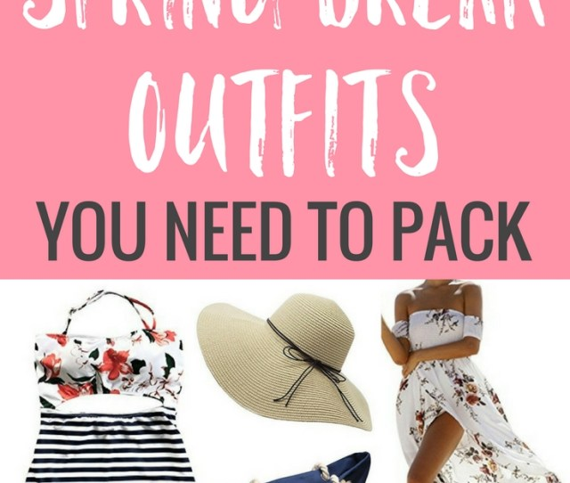 Spring Break Outfit Ideas Youll Need To Pack