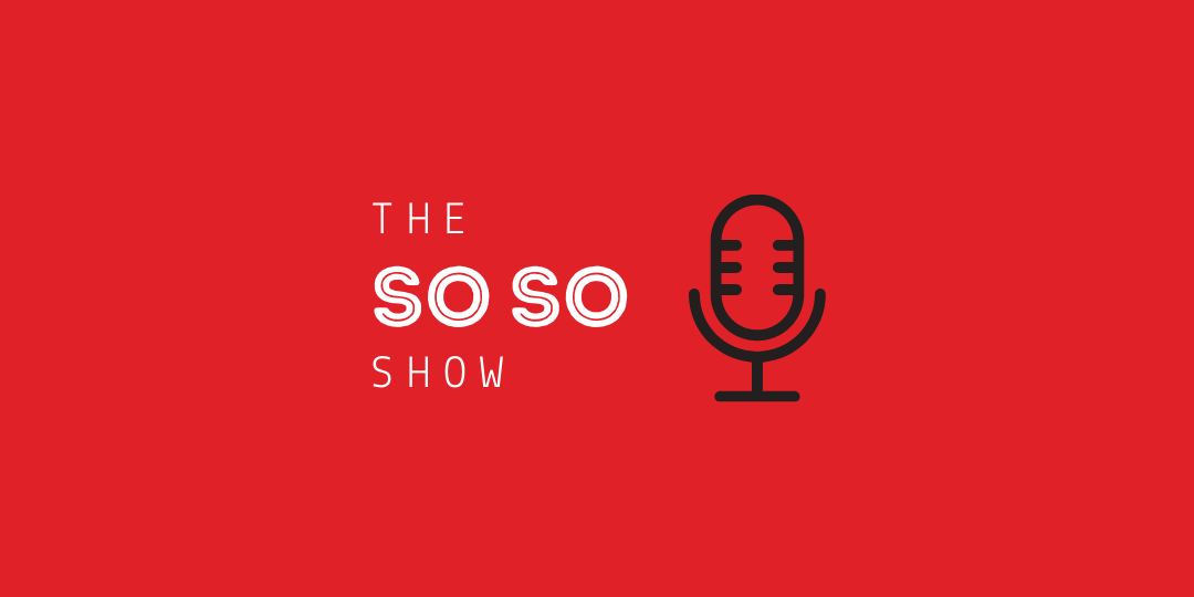 The So SO Show Episode 73 – Friday 15th October