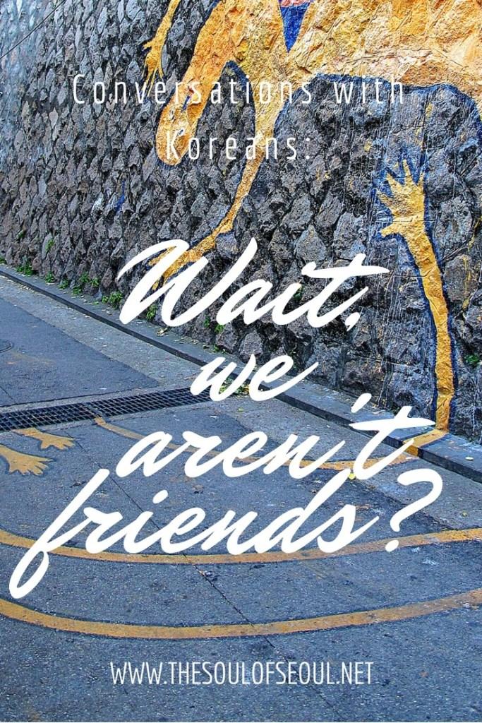 Conversations with Koreans: Wait we aren't friends?