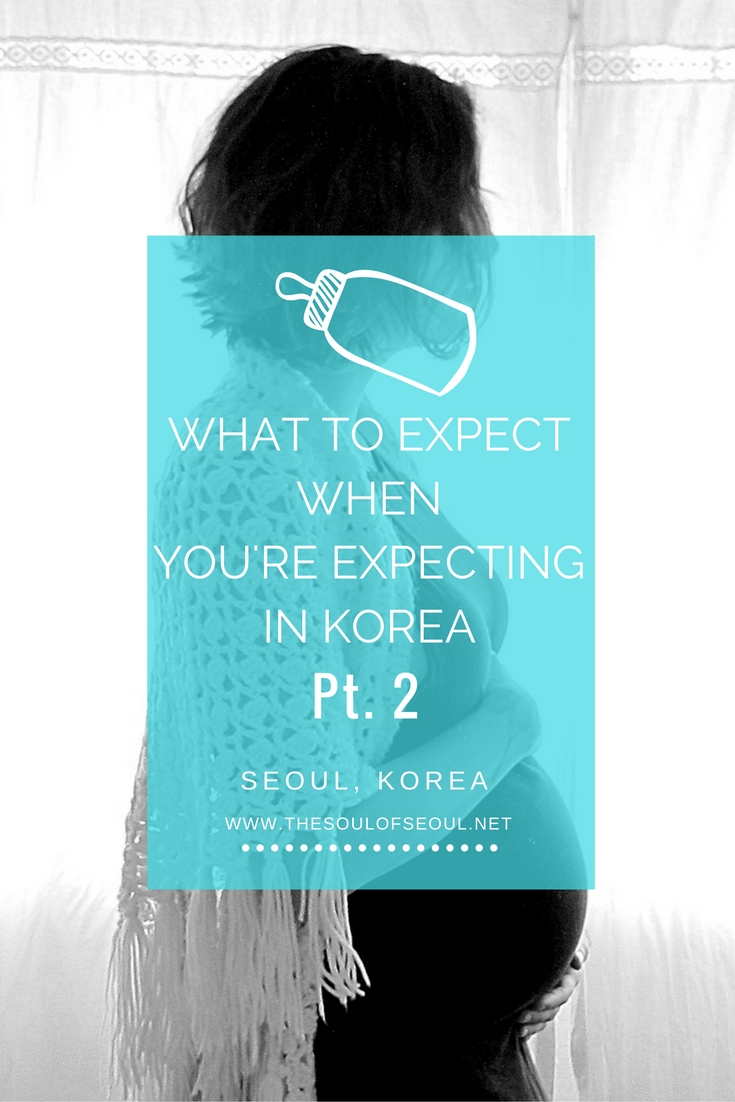 What To Expect When You're Expecting In Korea, Pt. 2 Seoul, Korea: Pregnant in Korea? Here is what to expect from working to the perks and the dreams too. Having a baby abroad. Having a baby in Korea.