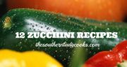 TWELVE ZUCCHINI RECIPES