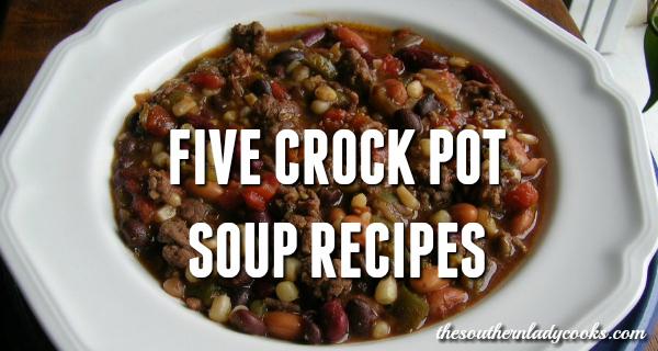 FIVE CROCK POT SOUP RECIPES
