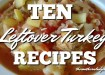 TEN LEFTOVER TURKEY RECIPES