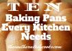 10 BAKING PANS EVERY KITCHEN NEEDS