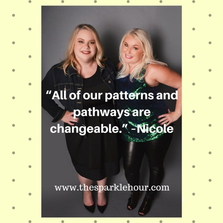 """All of our patterns and pathways are changeable."" –Nicole"