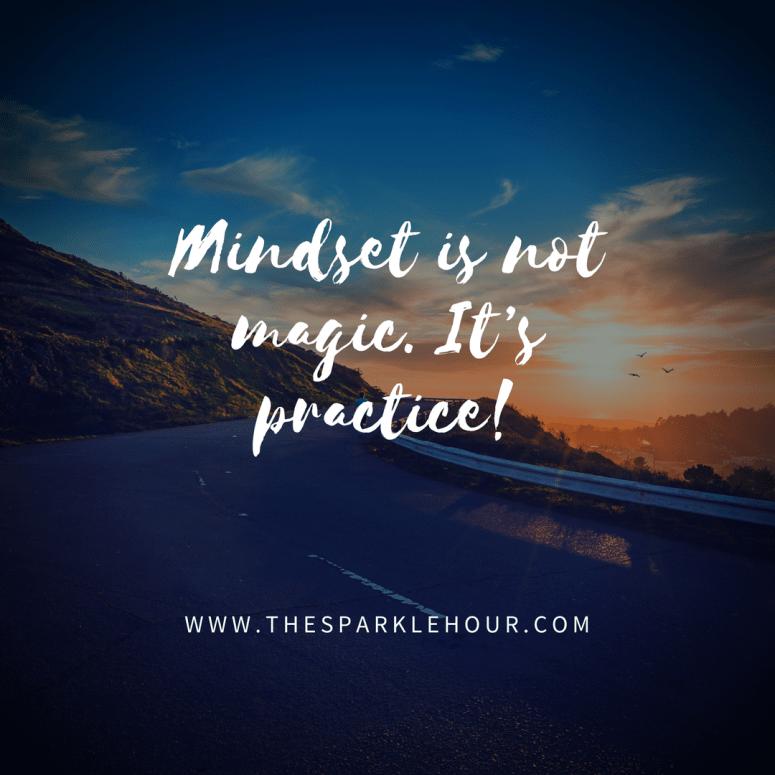 Mindset is not magic. It_s practice!