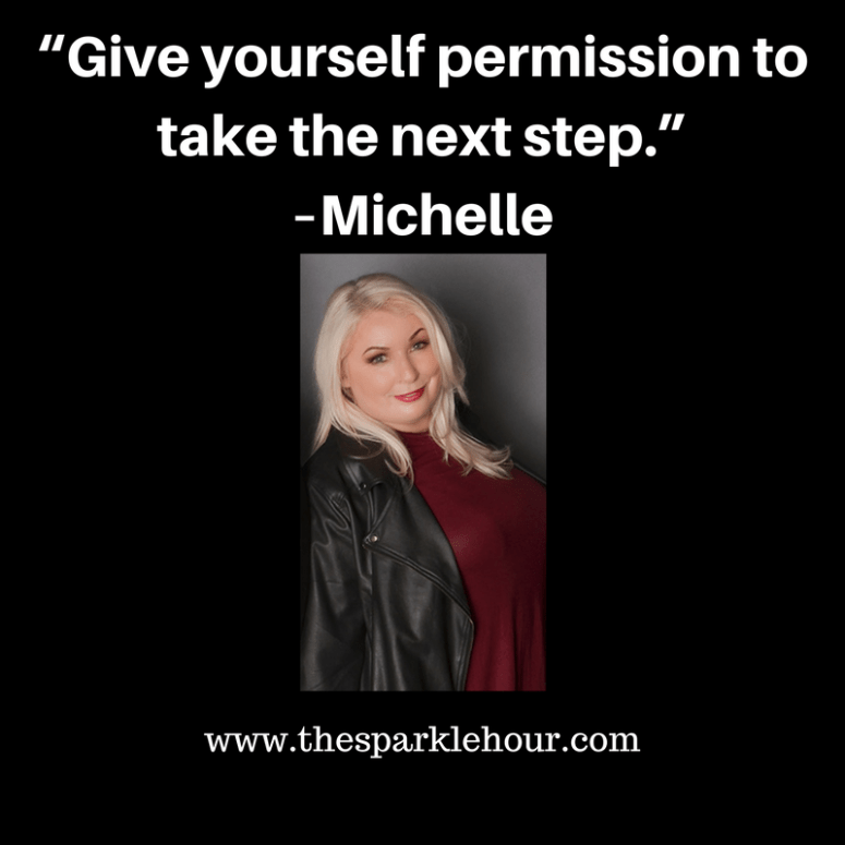 """""""Give yourself permission to take the next step."""" –Michelle(1)"""