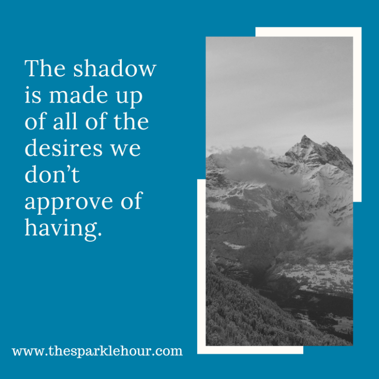 The shadow is made up of all of the desires we don_t approve of having.