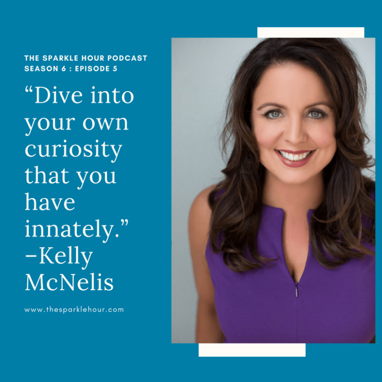 """Dive into your own curiosity that you have innately."""" –Kelly McNelis"""