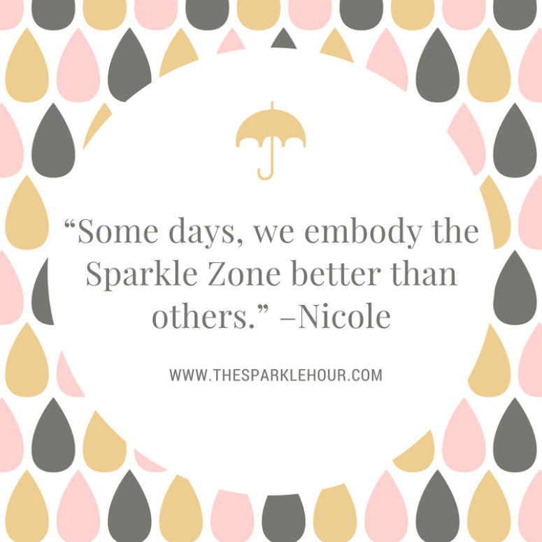 """Some days, we embody the Sparkle Zone better than others."" –Nicole"