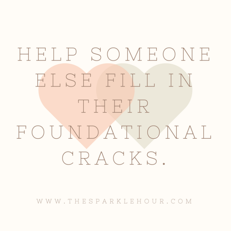 Help someone else fill in their foundational cracks.