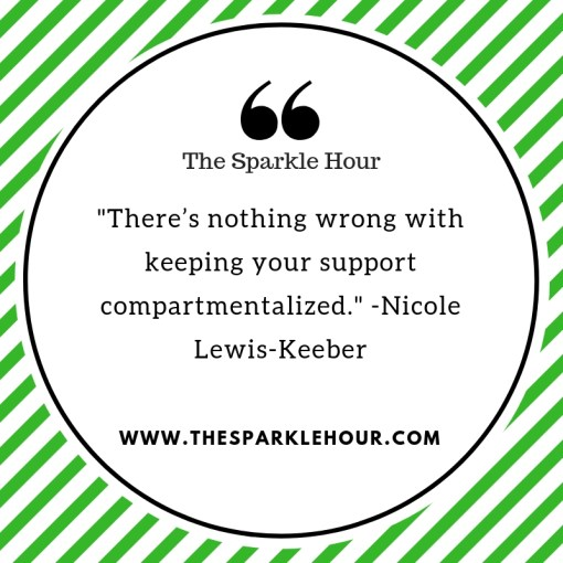 _There's nothing wrong with keeping your support compartmentalized._ -Nicole Lewis-Keeber