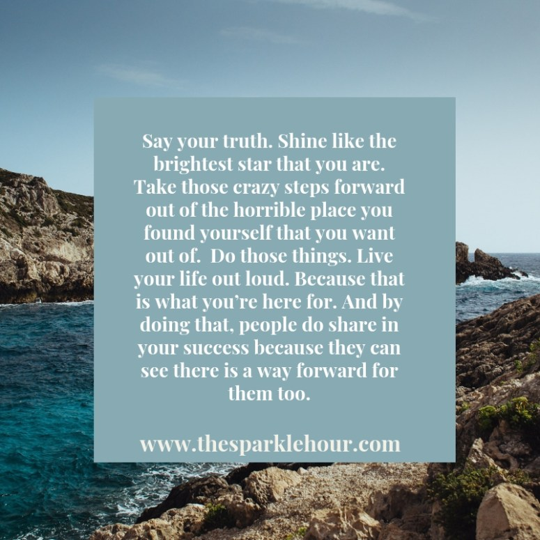 Say your truth. Shine like the brightest star that you are