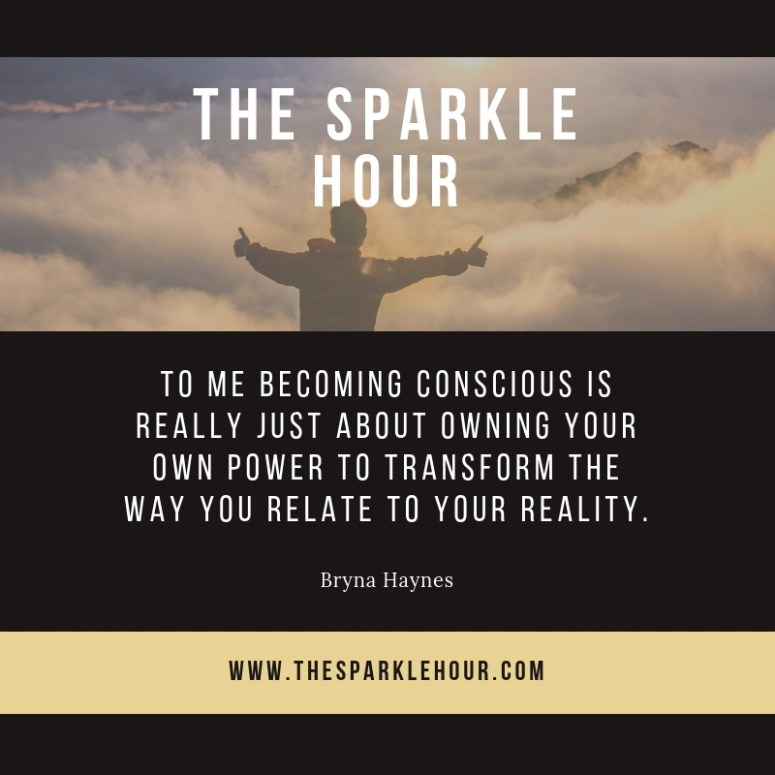 To me becoming conscious is really just about owning your own power to transform the way you relate to your reality.