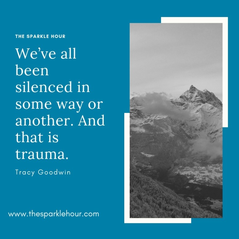 We've all been silenced in some way or another. And that is trauma.