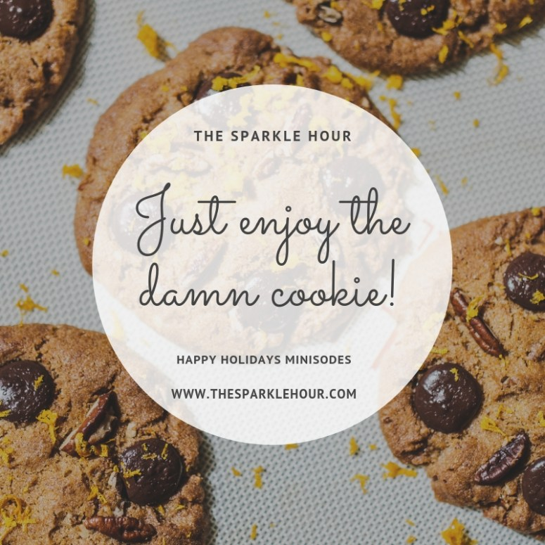 Just enjoy the damn cookie!
