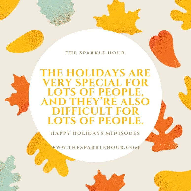 The holidays are very special for lots of people and they're also difficult for lots of people.