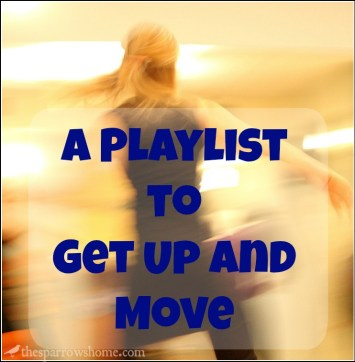 A 'Get Up and Move' Playlist to get you up from the computer, desk, or couch.