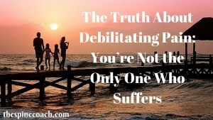 The Truth About Debilitating Pain: You're Not the Only One Who Suffers