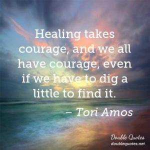 healing-takes-courage-and-we-all-have-courage-even-if-we-have-to-dig-a-little-403x403-nk4vhc