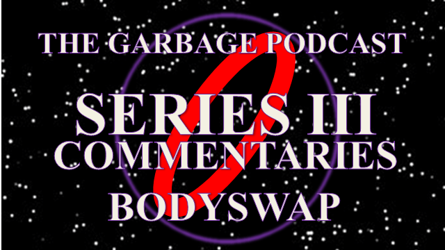 Garbage Podcast Series III Bodyswap