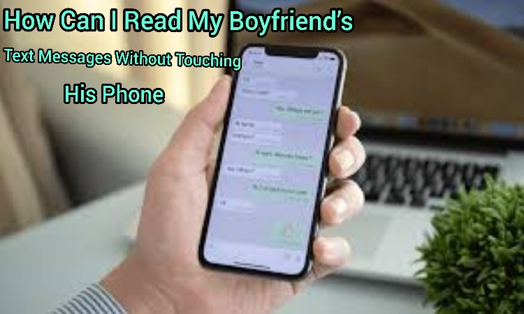How Can I Read My Boyfriends Text Messages Without