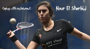 Coping with containment : Nour El Sherbini