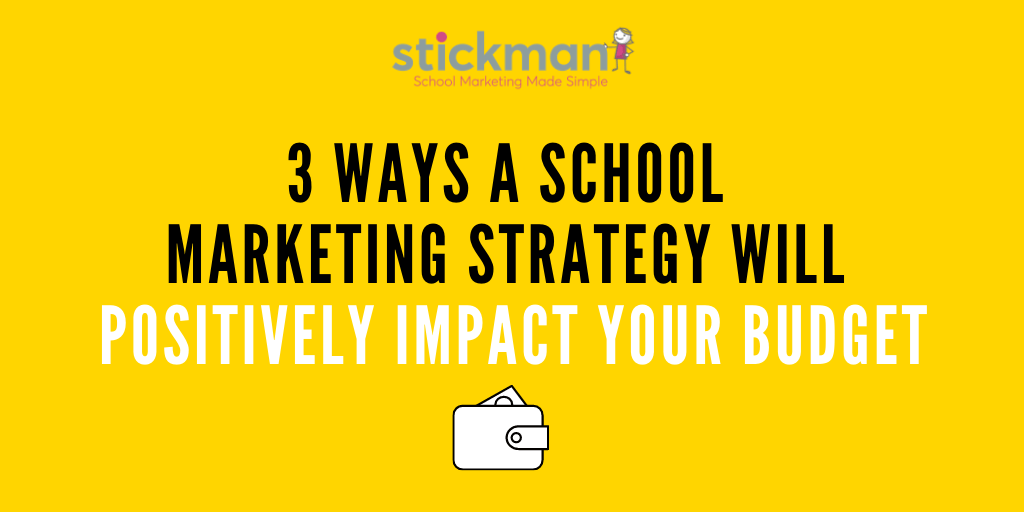 3 Ways A School Marketing Strategy Will Positively Impact Your Budget