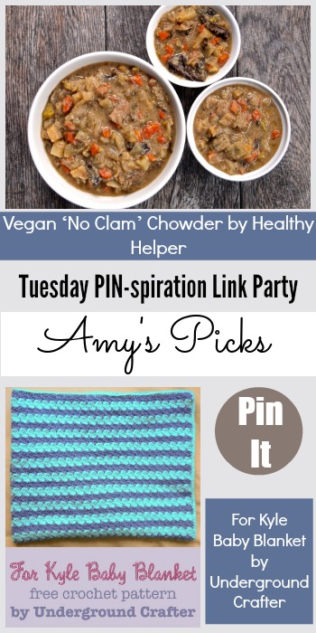 Amy's Picks | Vegan 'No Clam' Chowder/For Kyle Baby Blanket| Tuesday PIN-spiration Link Party www.thestitchinmommy.com