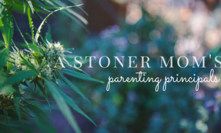 A (stoned) Mother's Guiding Principles