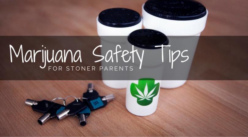Marijuana Safety Tips for Stoner Parents