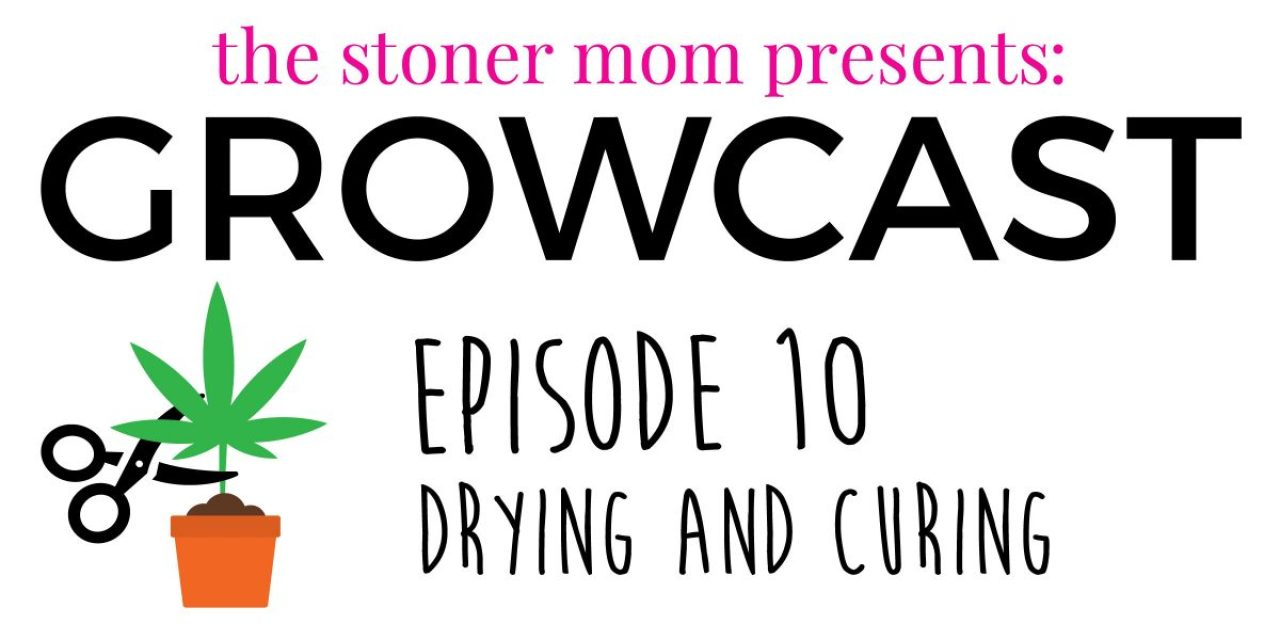 GrowCast Episode 10: Drying and Curing Your Weed