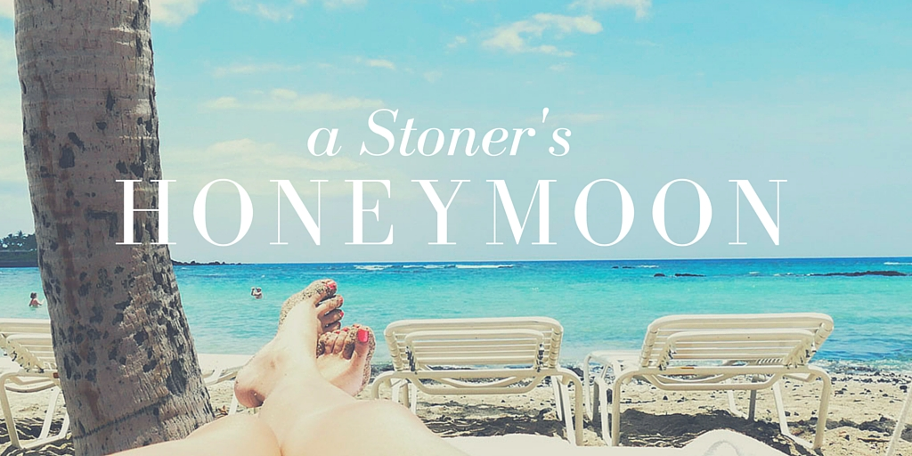 A Stoner's Honeymoon