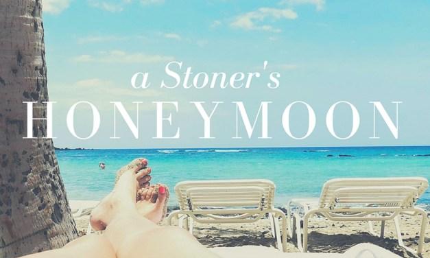A Stoner's Honeymoon