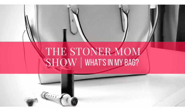 Stoner Session + What's in my Bag? | The Stoner Mom Show