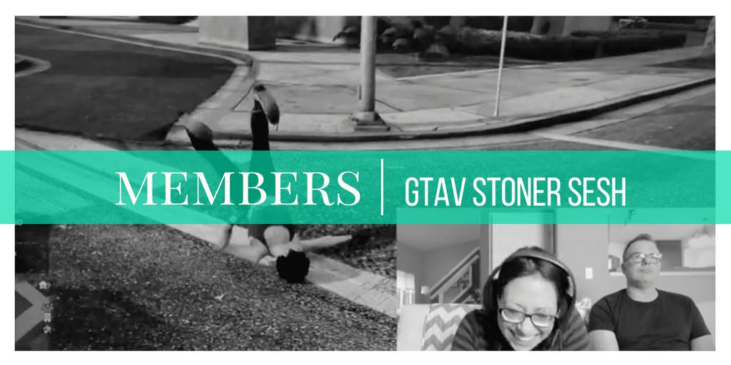 MEMBERS | Stoner Vlog | GTAV Sesh