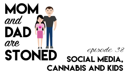MADAS 38 | Your Social Media & Your Kids | Mom & Dad are Stoned Podcast