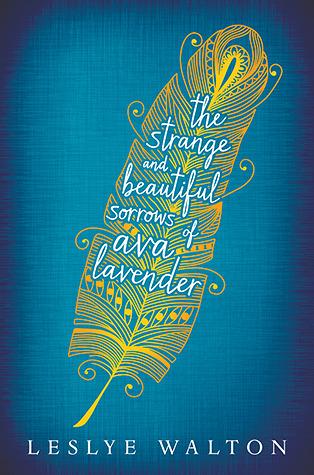 The Strange and Beautiful Sorrows of Ava Lavender by Leslye J. Walton
