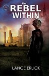 The Rebel Within by Lance Erlick